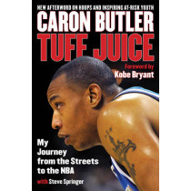 Tuff Juice: My Journey from the Streets to the NBA by Caron Butler, 9781493026654