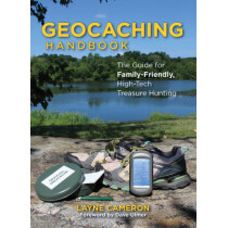 Geocaching Handbook: The Guide for Family-Friendly, High-Tech Treasure Hunting by Layne Cameron, 9781493027910