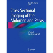 Cross-Sectional Imaging of the Abdomen and Pelvis: A Practical Algorithmic Approach by Khaled M. Elsayes, 9781493918836
