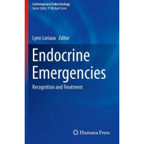 Endocrine Emergencies: Recognition and Treatment by Lynn Loriaux, 9781493924189