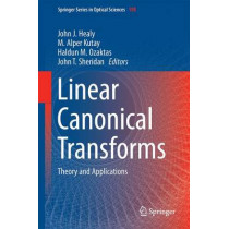 Linear Canonical Transforms: Theory and Applications by J. J. Healy, 9781493930272