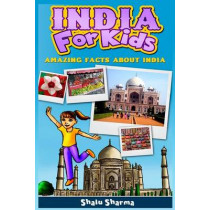 India For Kids: Amazing Facts About India by Shalu Sharma, 9781494709976