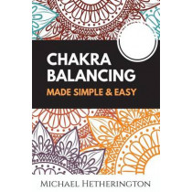 Chakra Balancing Made Simple and Easy by MR Michael Hetherington, 9781494804510
