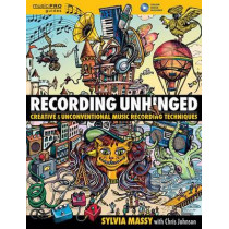 Recording Unhinged: Creative and Unconventional Music Recording Techniques by Sylvia Massy, 9781495011276