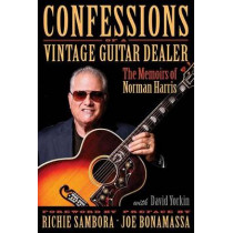 Confessions of a Vintage Guitar Dealer: The Memoirs of Norman Harris by Norman Harris, 9781495035111
