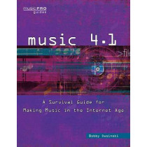 Music 4.1: A Survival Guide for Making Music in the Internet Age by Bobby Owsinski, 9781495045219