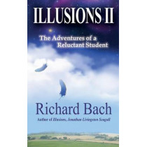 Illusions II: The Adventures of a Reluctant Student by Richard Bach, 9781495345012