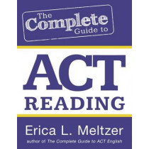The Complete Guide to ACT Reading by Erica L Meltzer, 9781496126757