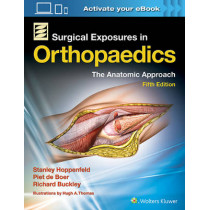 Surgical Exposures in Orthopaedics: The Anatomic Approach by Stanley Hoppenfeld, 9781496309471