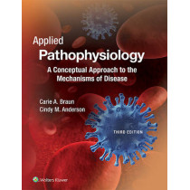 Applied Pathophysiology: A Conceptual Approach to the Mechanisms of Disease by Carie A. Braun, 9781496335869