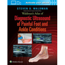 Waldman's Atlas of Diagnostic Ultrasound of Painful Foot and Ankle Conditions by Steven Waldman, 9781496345462