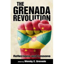 The Grenada Revolution: Reflections and Lessons by Wendy C. Grenade, 9781496807809