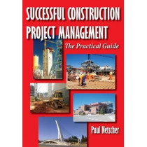 Successful Construction Project Management: The Practical Guide by Paul Netscher, 9781497344419