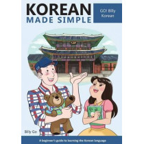 Korean Made Simple: A Beginner's Guide to Learning the Korean Language by Billy Go, 9781497445826