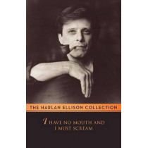I Have No Mouth and I Must Scream by Harlan Ellison, 9781497643079