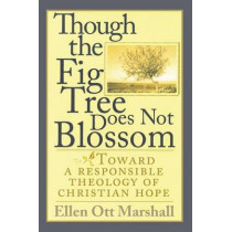 Though the Fig Tree Does Not Blossom by Ellen Ott Marshall, 9781498235839