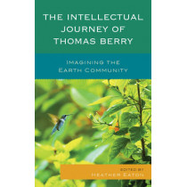 The Intellectual Journey of Thomas Berry: Imagining the Earth Community by Heather Eaton, 9781498509121