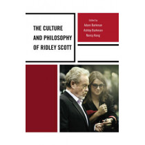 The Culture and Philosophy of Ridley Scott by Adam Barkman, 9781498511773