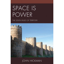 Space Is Power: The Seven Rules of Territory by John Hickman, 9781498512893
