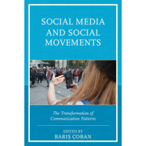 Social Media and Social Movements: The Transformation of Communication Patterns by Baris Coban, 9781498529303