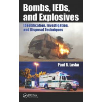 Bombs, IEDs, and Explosives: Identification, Investigation, and Disposal Techniques by Paul R. Laska, 9781498714495