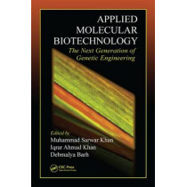 Applied Molecular Biotechnology: The Next Generation of Genetic Engineering by Muhammad Sarwar Khan, 9781498714815