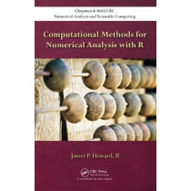 Computational Methods for Numerical Analysis with R by James P Howard, II, 9781498723633