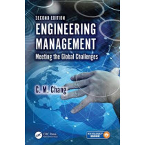 Engineering Management: Meeting the Global Challenges, Second Edition by Ching M. Chang, 9781498730075
