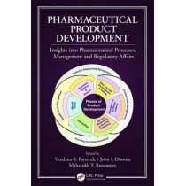 Pharmaceutical Product Development: Insights Into Pharmaceutical Processes, Management and Regulatory Affairs by Vandana B. Patravale, 9781498730778