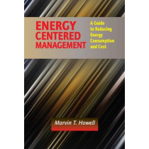 Energy Centered Management: A Guide to Reducing Energy Consumption and Cost by Marvin T. Howell, 9781498736923