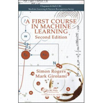 A First Course in Machine Learning by Mark Girolami, 9781498738484