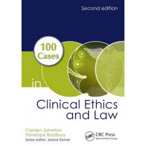 100 Cases in Clinical Ethics and Law by Carolyn Johnston, 9781498739337