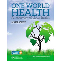 One World Health: An Overview of Global Health by Lord Nigel Crisp, 9781498739412