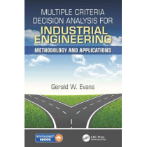 Multiple Criteria Decision Analysis for Industrial Engineering: Methodology and Applications by Gerald William Evans, 9781498739825