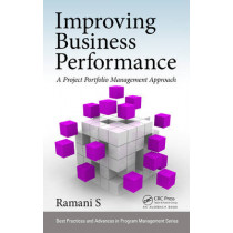 Improving Business Performance: A Project Portfolio Management Approach by S. Ramani, 9781498741941