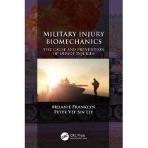 Military Injury Biomechanics: The Cause and Prevention of Impact Injuries by Melanie Franklyn, 9781498742825