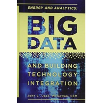 Energy and Analytics: Big Data and Building Technology Integration by John J. McGowan, 9781498744294