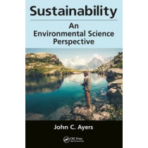 Sustainability: An Environmental Science Perspective by John C. Ayers, 9781498752657