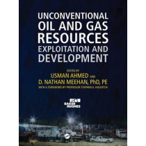 Unconventional Oil and Gas Resources: Exploitation and Development by Usman Ahmed, 9781498759403