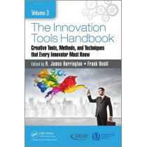 The Innovation Tools Handbook, Volume 3: Creative Tools, Methods, and Techniques that Every Innovator Must Know by H. James Harrington, 9781498760539