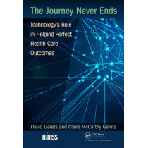 The Journey Never Ends: Technology's Role in Helping Perfect Health Care Outcomes by David Garets, 9781498761444