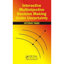 Interactive Multiobjective Decision Making Under Uncertainty by Hitoshi Yano, 9781498763547