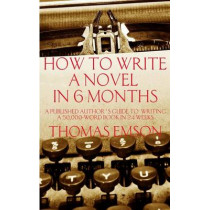 How To Write A Novel In 6 Months: A published author's guide to writing a 50,000-word book in 24 weeks by Thomas Emson, 9781499592139