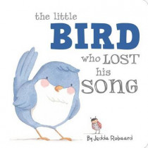 The Little Bird Who Lost His Song by Jedda Robaard, 9781499800937