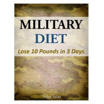 Military Diet - Lose 10 Pounds in 3 Days by John Salar, 9781500449254