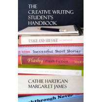 The Creative Writing Student's Handbook by Cathie Hartigan, 9781500599546