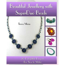 Beautiful Jewellery with SuperDuo Beads: 20 Delightful Projects for You to Make by Teresa Morse, 9781500732264