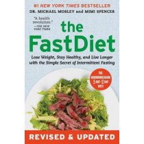 The Fastdiet - Revised & Updated: Lose Weight, Stay Healthy, and Live Longer with the Simple Secret of Intermittent Fasting by Michael Mosley, 9781501102011