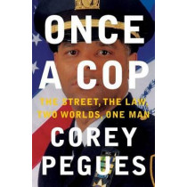 Once a Cop: The Street, the Law, Two Worlds, One Man by Corey Pegues, 9781501110504