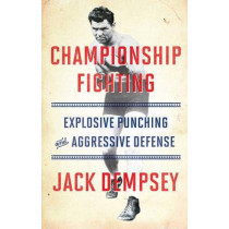 Championship Fighting: Explosive Punching and Aggressive Defense by Jack Dempsey, 9781501111488